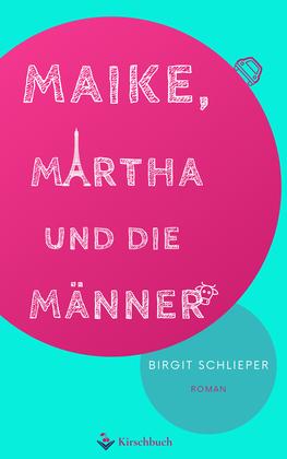 Maike, Martha und die Männer ist das erste Buch aus dem Kirschbuch Verlag.